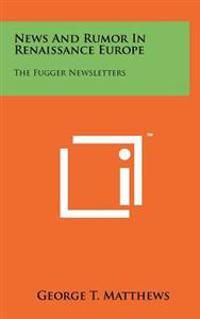 News and Rumor in Renaissance Europe: The Fugger Newsletters