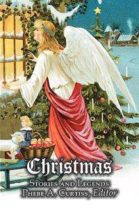 Christmas Stories and Legends by Phebe A. Curtiss, Juvenile Fiction, Holidays & Celebrations