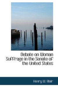 Debate on Woman Suffrage in the Senate of the United States