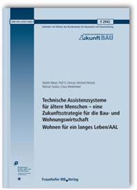 Technische Assistenzsysteme für ältere Menschen - eine Zukunftsstrategie für die Bau- und Wohnungswirtschaft. Wohnen für ein langes Leben/AAL. Abschlussbericht