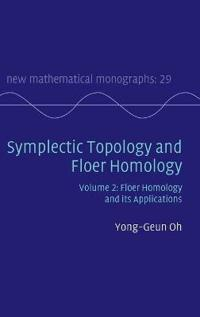 New Mathematical Monographs Symplectic Topology and Floer Homology: Series Number 29
