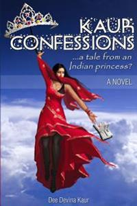 Kaur Confessions....a Tale from an Indian Princess?