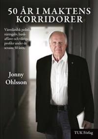 50 år i maktens korridorer : om Värmlands näringsliv, politik och profler de senaste 50 år