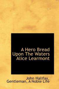 A Hero Bread upon the Waters Alice Learmont