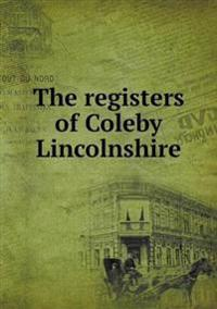 The Registers of Coleby Lincolnshire