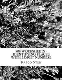 500 Worksheets - Identifying Places with 2 Digit Numbers: Math Practice Workbook