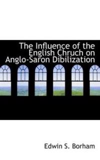 The Influence of the English Chruch on Anglo-saron Dibilization