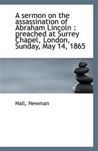 A Sermon on the Assassination of Abraham Lincoln: Preached at Surrey Chapel, London