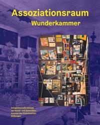 Assoziationsraum Wunderkammer: Zeitgenossische Kunste Zur Kunst- Und Naturalienkammer Der Franckeschen Stiftungen