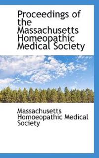 Proceedings of the Massachusetts Homeopathic Medical Society