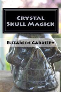 Crystal Skull Magick