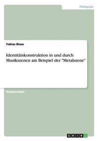 """Identitatskonstruktion in Und Durch Musikszenen Am Beispiel Der """"metalszene"""""""