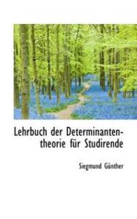Lehrbuch Der Determinanten-Theorie Fur Studirende