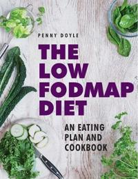 The Low-Fodmap Diet: An Eating Plan and Cookbook: Expert Dietary Advice with Help on Understanding Fodmap Foods and How They Affect Your Gut