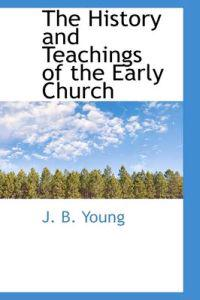 The History and Teachings of the Early Church