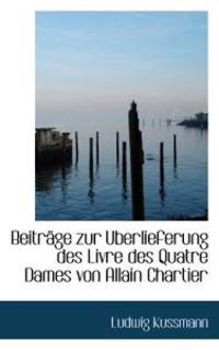 Beitr GE Zur Uberlieferung Des Livre Des Quatre Dames Von Allain Chartier