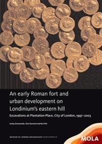 An early Roman fort and urban development on Londinium's eastern hill
