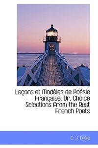 Lecons Et Modeles De Poesie Francaise; Or, Choice Selections from the Best French Poets