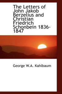 The Letters of John Jakob Berzelius and Christian Friedrich Schonbein 1836-1847