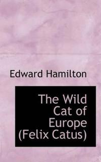 The Wild Cat of Europe (Felix Catus)