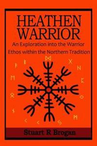 Heathen Warrior: An Exploration Into the Warrior Ethos Within the Northern Tradition