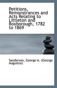 Petitions, Remonstrances and Acts Relating to Littleton and Boxborough, 1782 to 1869