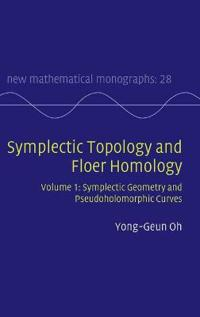 New Mathematical Monographs Symplectic Topology and Floer Homology: Series Number 28