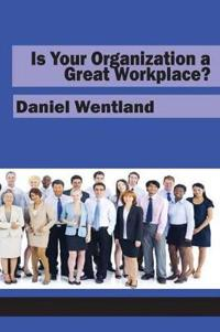 Is Your Organization a Great Workplace?