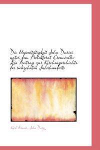 Die Unionst Tigkeit John Duries Unter Dem Protektorat Cromwells