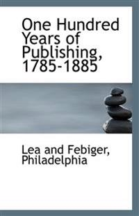 One Hundred Years of Publishing, 1785-1885
