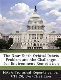 The Near-Earth Orbital Debris Problem and the Challenges for Environment Remediation