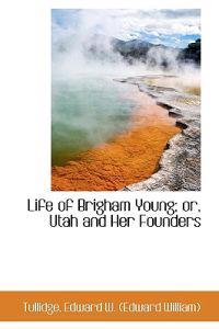 Life of Brigham Young; Or, Utah and Her Founders