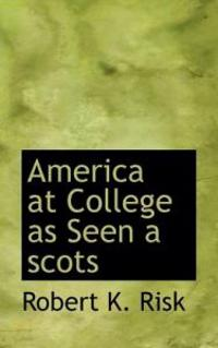 America at College As Seen by a Scots Graduate