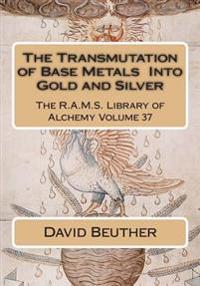 The Transmutation of Base Metals Into Gold and Silver