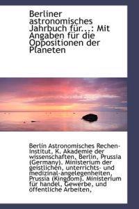 Berliner Astronomisches Jahrbuch Fur...