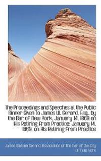 The Proceedings and Speeches at the Public Dinner Given to James W. Gerard, Esq., by the Bar of New