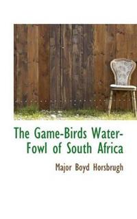 The Game-Birds Water-Fowl of South Africa