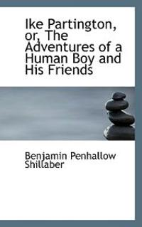 Ike Partington, Or, the Adventures of a Human Boy and His Friends
