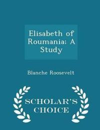 Elisabeth of Roumania; A Study - Scholar's Choice Edition