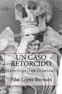 Un Caso Retorcido (Novelas Adultos): Investigacion Criminal