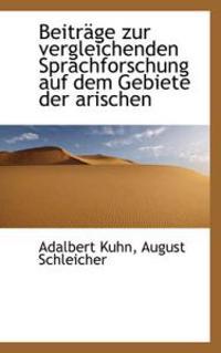 Beitr GE Zur Vergleichenden Sprachforschung Auf Dem Gebiete Der Arischen