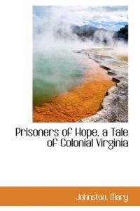 Prisoners of Hope, a Tale of Colonial Virginia