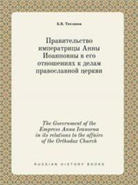 The Government of the Empress Anna Ivanovna in Its Relations to the Affairs of the Orthodox Church