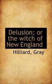 Delusion; or the Witch of New England