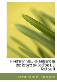 A Foreign View of England in the Reigns of George I & George II