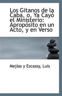Los Gitanos de La Caba, O, YA Cayo El Ministerio: Aproposito En Un Acto, y En Verso