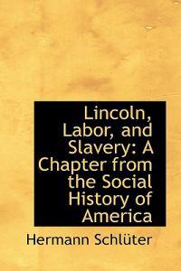 Lincoln, Labor, and Slavery