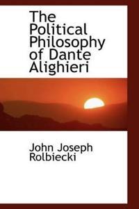 The Political Philosophy of Dante Alighieri