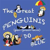 The Great Penguinis (Pen-Gween-Eeze) Do Blue