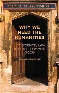 Why We Need the Humanities: Life Science, Law and the Common Good